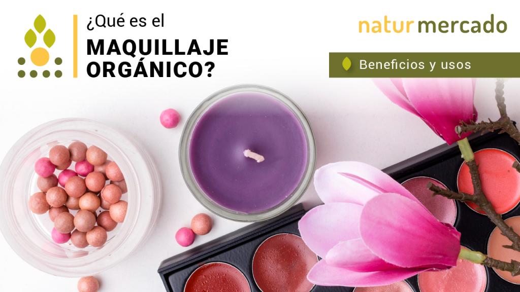 ¿Qué es el Maquillaje orgánico? Beneficios y usos